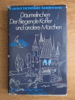 Anticariat: Hans Christian Andersen - Daumelinchen Der fligende Koffer und andere Marchen