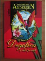 Anticariat: Hans Christian Andersen - Degetica si alte povesti