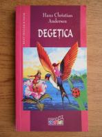 Anticariat: Hans Christian Andersen - Degetica