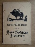 Anticariat: Hans Christian Andersen - Mistretul de bronz