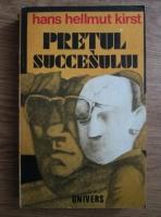 Anticariat: Hans Hellmut Kirst - Pretul succesului