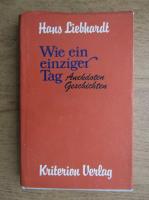 Anticariat: Hans Liebhardt - Wie ein einziger Tag