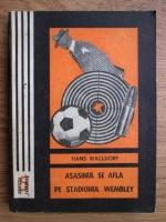 Hans Walldorf - Asasinul se afla pe stadionul Wembley