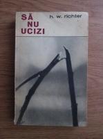Anticariat: Hans Werner Richter - Sa nu ucizi