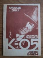 Anticariat: Haralamb Zinca - Cosciugul agentului K-05