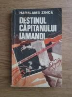 Anticariat: Haralamb Zinca - Destinul capitanului Iamandi