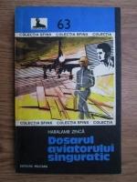 Anticariat: Haralamb Zinca - Dosarul aviatorului singuratic