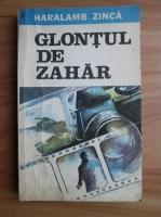 Anticariat: Haralamb Zinca - Glontul de zahar