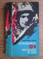 Anticariat: Haralamb Zinca - Supersonicul 01 decoleaza in zori