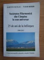 Anticariat: Hariton Nicolau, Tudor Moisin - Societatea filarmonica din Campina la ceas aniversar, 25 de ani de la infiintare 1990-2015