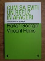 Anticariat: Harlan Goerger, Vincent Harris - Cum sa eviti un refuz in afaceri. Vinde-ti ideile cu usurinta