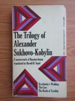 Anticariat: Harold B. Segel - The triology of Alexander Sukhovo-Kobylin