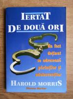 Anticariat: Harold Morris - Iertat de doua ori