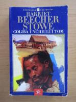 Harriet Beecher Stowe - Coliba unchiului Tom