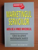 Anticariat: Harry Beckwith - Marketingul serviciilor. Arta de a vinde invizibilul
