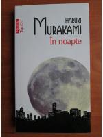 Anticariat: Haruki Murakami - In noapte (Top 10+)