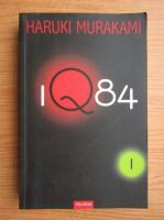Haruki Murakami - IQ 84 (volumul 1)