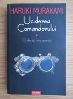 Haruki Murakami - Ucidere comandorului, volumul 1. O idee isi face aparitia