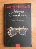 Haruki Murakami - Uciderea Comandorului, volumul 1. O idee isi face aparitia