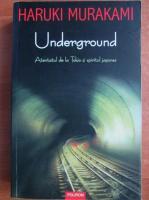 Haruki Murakami - Underground. Atentatul de la Tokio si spiritul japonez