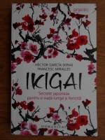 Anticariat: Hector Garcia, Francesc Miralles - Ikigai. Secrete japoneze pentru o viata lunga si fericita