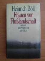 Anticariat: Heinrich Boll - Frauen vor Flublandschaft