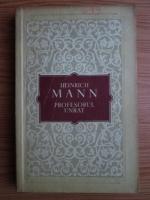 Anticariat: Heinrich Mann - Profesorul Unrat. Sfarsitul unui tiran