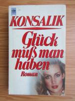 Anticariat: Heinz G. Konsalik - Gluck muss man haben