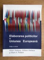 Anticariat: Helen Wallace - Elaborarea politicilor in Uniunea Europeana