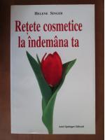Helene Singer - Retete cosmetice la indemana ta