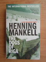 Anticariat: Henning Mankell - The dogs of Riga