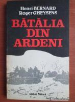 Henri Bernard - Batalia din Ardeni. Ultimul razboi-fulger al lui Hitler