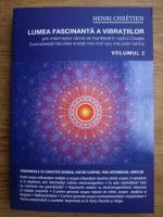 Henri Chretien - Lumea fascinanta a vibratiilor (volumul 2)