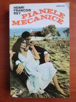 Anticariat: Henri Francois Rey - Pianele mecanice