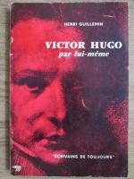 Henri Guilleminault - Victor Hugo par lui-meme