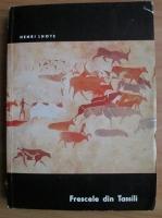 Henri Lhote - Frescele din Tassili
