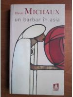 Anticariat: Henri Michaux - Un barbar in Asia
