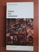 Henri Perruchot - Viata lui Cezanne