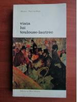 Henri Perruchot - Viata lui Toulouse Lautrec