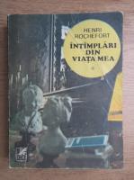 Anticariat: Henri Rochefort - Intamplari din viata mea (volumul 1)