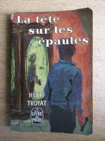 Anticariat: Henri Troyat - La tete sur les epaules