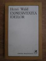 Anticariat: Henri Wald - Expresivitatea ideilor
