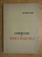 Anticariat: Henri Wald - Introducere in logica dialectica