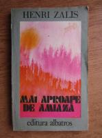 Anticariat: Henri Zalis - Mai aproape de amiaza