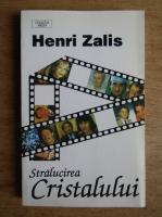 Anticariat: Henri Zalis - Stralucirea cristalului