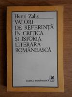 Anticariat: Henri Zalis - Valori de referinta in critica si istoria literara romaneasca