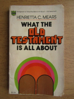 Anticariat: Henrietta C. Mears - What the Old Testament is all about