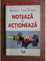 Anticariat: Henriette Anne Klauser - Noteaza si actioneaza