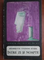 Anticariat: Henriette Yvonne Stahl - Intre zi si noapte