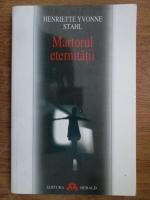 Anticariat: Henriette Yvonne Stahl - Martorul eternitatii